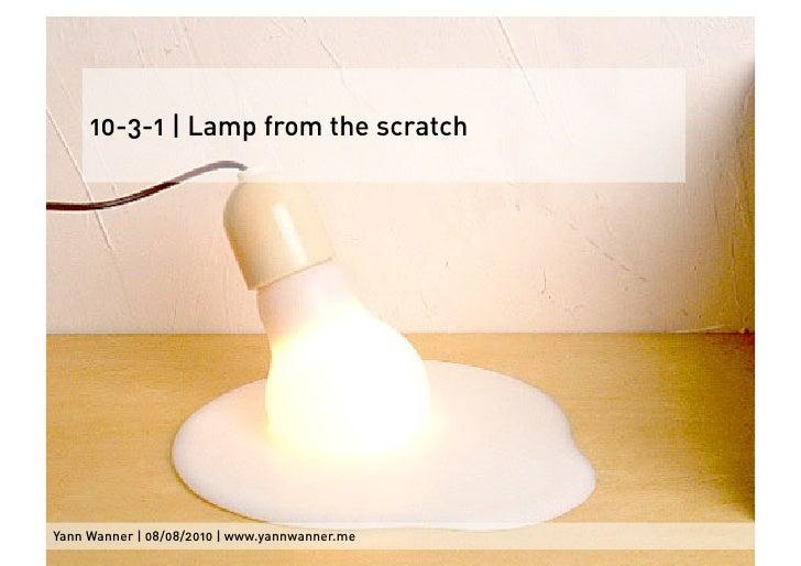 10-3-1 | Lamp from the scratch     Yann Wanner | 08/08/2010 | www.yannwanner.me