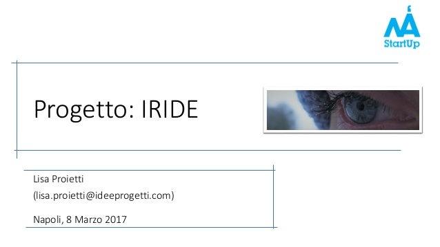 Progetto: IRIDE Lisa Proietti (lisa.proietti@ideeprogetti.com) Napoli, 8 Marzo 2017