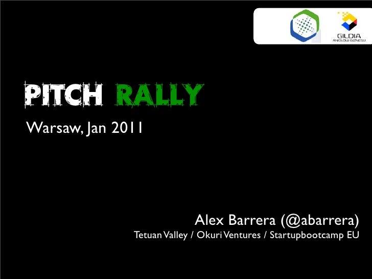 Pitch RallyWarsaw, Jan 2011                           Alex Barrera (@abarrera)              Tetuan Valley / Okuri Ventures...