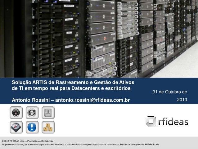 Solução ARTIS de Rastreamento e Gestão de Ativos de TI em tempo real para Datacenters e escritórios  31 de Outubro de  Ant...