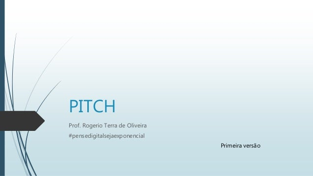PITCH Prof. Rogerio Terra de Oliveira #pensedigitalsejaexponencial Primeira versão