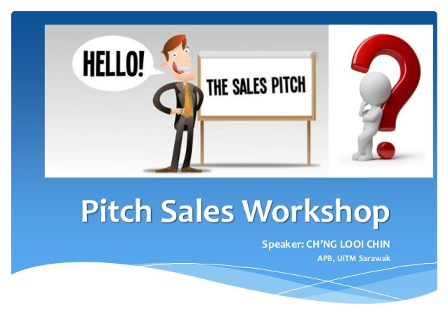 Pitch Sales Workshop Speaker: CH'NG LOOI CHIN APB, UiTM Sarawak