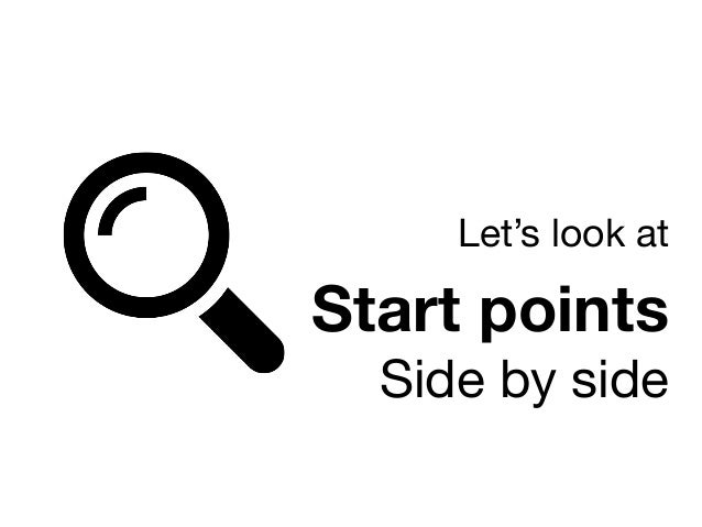 Let's look at   Start points Side by side