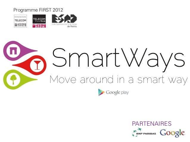 Programme FIRST 2012               SmartWays              Move around in a smart way                             PARTENAIRES