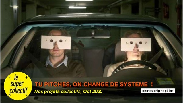 Nos projets collectifs, Oct 2020 TU PITCHES, ON CHANGE DE SYSTEME ! photos : rip hopkins