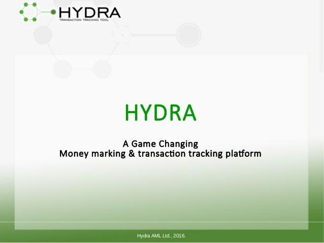 HYDRA A Game Changing Money marking & transaction tracking platform Hydra AML Ltd., 2016.