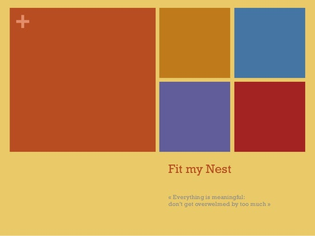 + Fit my Nest « Everything is meaningful: don't get overwelmed by too much »