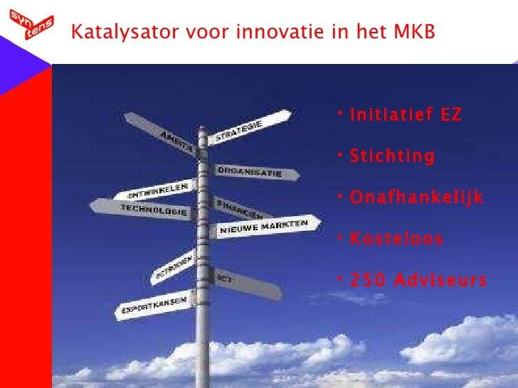Katalysator voor innovatie in het MKB <ul><li>Initiatief EZ </li></ul><ul><li>Stichting  </li></ul><ul><li>Onafhankelijk <...