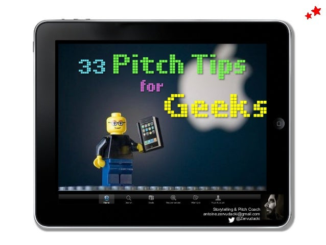 33 Pitch Tips Geeks for	    Storytelling & Pitch Coach antoine.zervudacki@gmail.com @Zervudacki