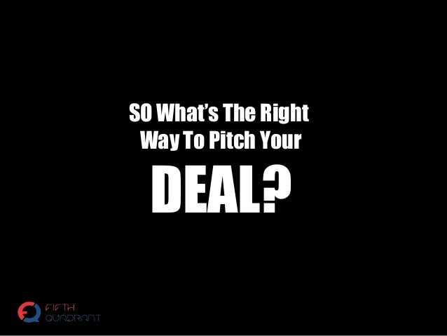 SO What's The Right Way To Pitch Your DEAL?