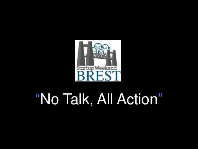"""No Talk, All Action"""