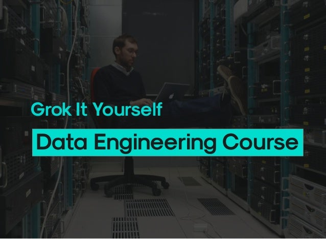 Grok It Yourself Data Engineering Course