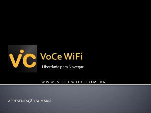 Liberdade para Navegar  WWW.VOCEWIFI.COM.BR  APRESENTAÇÃO SUMÁRIA