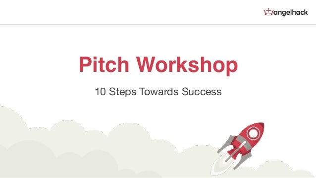 10 Steps Towards Success Pitch Workshop
