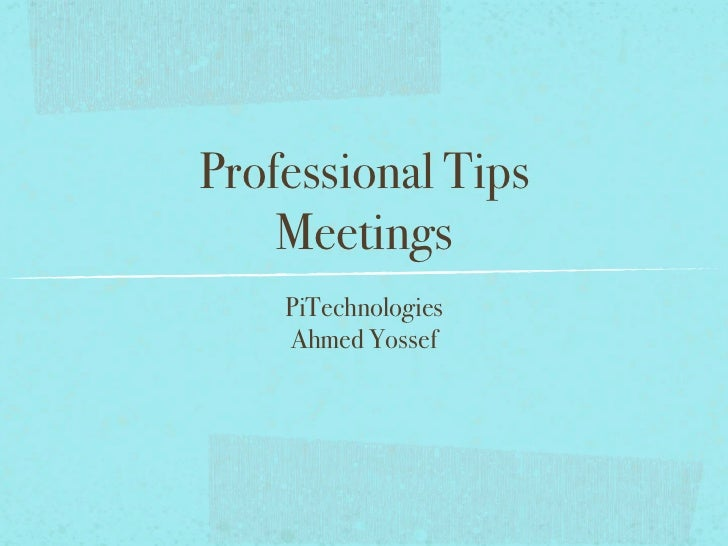 Professional Tips    Meetings    PiTechnologies    Ahmed Yossef