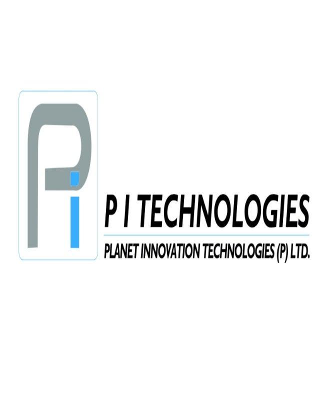 PI TECHNOLOGIES Company Profile PI Technologies Planet Innovation Technologies Pvt.Ltd. Company Profile Gaining company in...