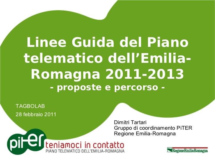 Linee Guida del Piano   telematico dell'Emilia-    Romagna 2011-2013             - proposte e percorso -TAGBOLAB28 febbrai...
