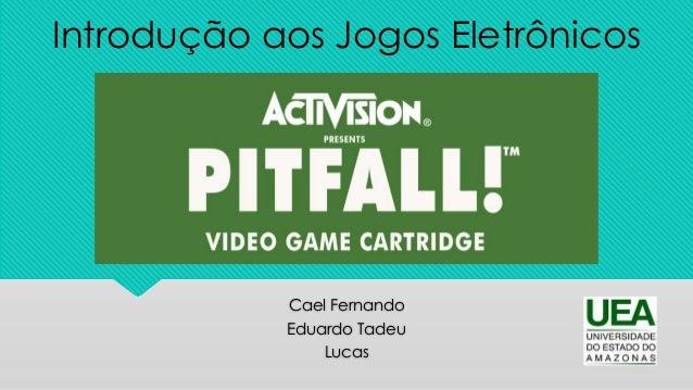 Cael Fernando Eduardo Tadeu Lucas Introdução aos Jogos Eletrônicos