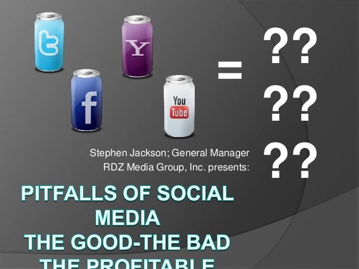 ??????<br />=<br />Stephen Jackson; General Manager  <br />RDZ Media Group, Inc. presents:<br />Pitfalls of Social MediaTh...
