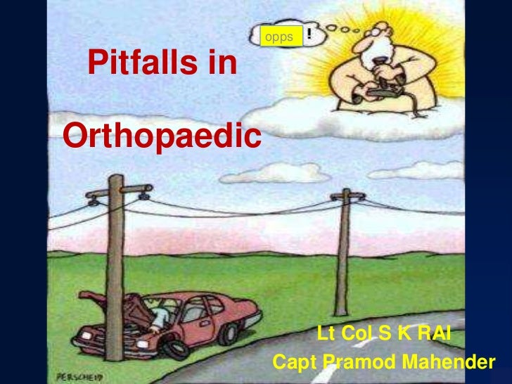 Pitfalls in Orthopaedic<br />opps<br />Lt Col S K RAI<br />Capt PramodMahender<br />