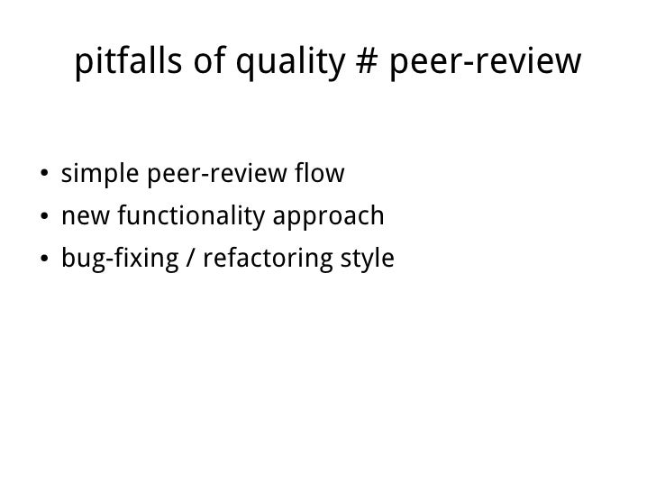 pitfalls of quality # peer-review    ●   simple peer-review flow    ●   new functionality approach    ●   bug-fixing / ref...