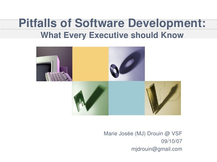 Pitfalls of Software Development:    What Every Executive should Know                      Marie Josée (MJ) Drouin @ VSF  ...