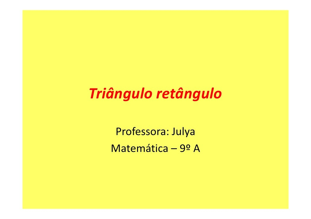 Triângulo retângulo     Professora: Julya    Matemática – 9º A