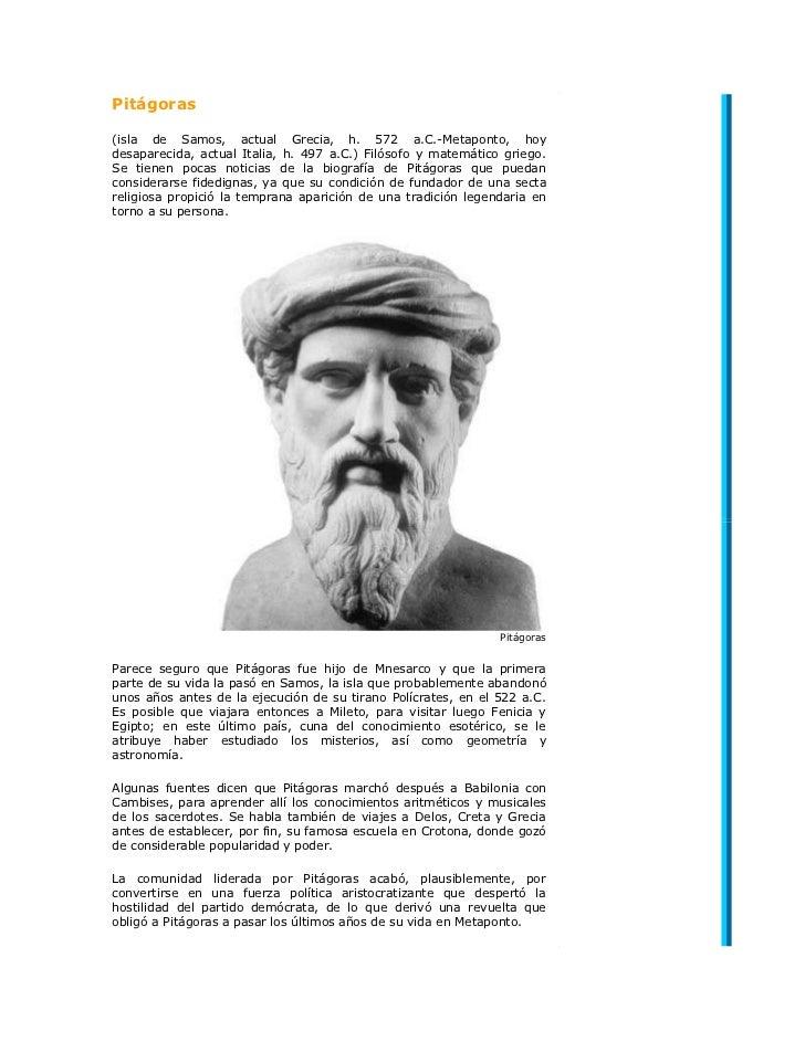 Pitágoras(isla de Samos, actual Grecia, h. 572 a.C.-Metaponto, hoy desaparecida, actual Italia, h. 497 a.C.) Filósofo y ma...