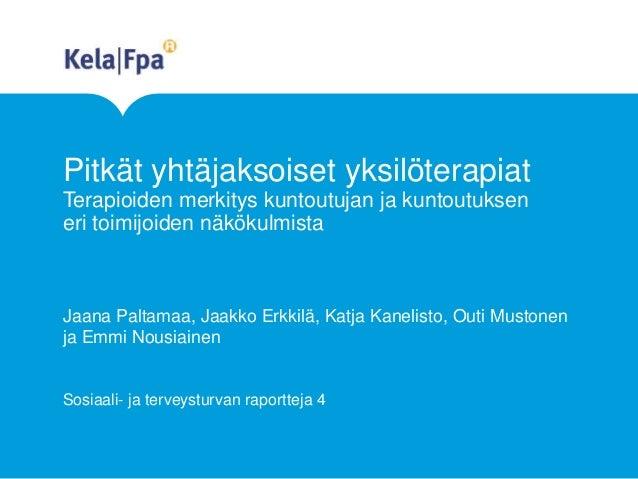 Pitkät yhtäjaksoiset yksilöterapiat Terapioiden merkitys kuntoutujan ja kuntoutuksen eri toimijoiden näkökulmista Jaana Pa...