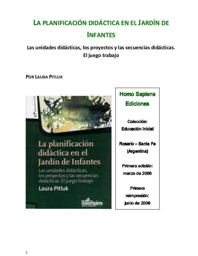 1 LA PLANIFICACIÓN DIDÁCTICA EN EL JARDÍN DE INFANTES Las unidades didácticas, los proyectos y las secuencias didácticas. ...