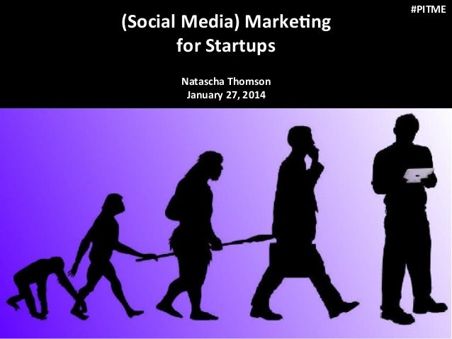#PITME    (Social  Media)  Marke/ng     for  Startups       Natascha  Thomson   January  27,  2014...