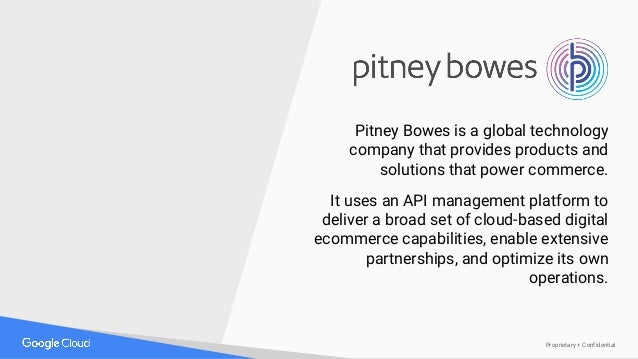 Proprietary + Confidential Pitney Bowes is a global technology company that provides products and solutions that power com...