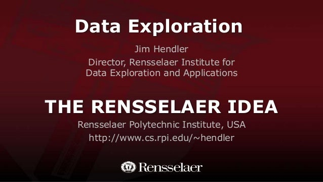 Data Exploration Jim Hendler Director, Rensselaer Institute for Data Exploration and Applications  THE RENSSELAER IDEA Ren...