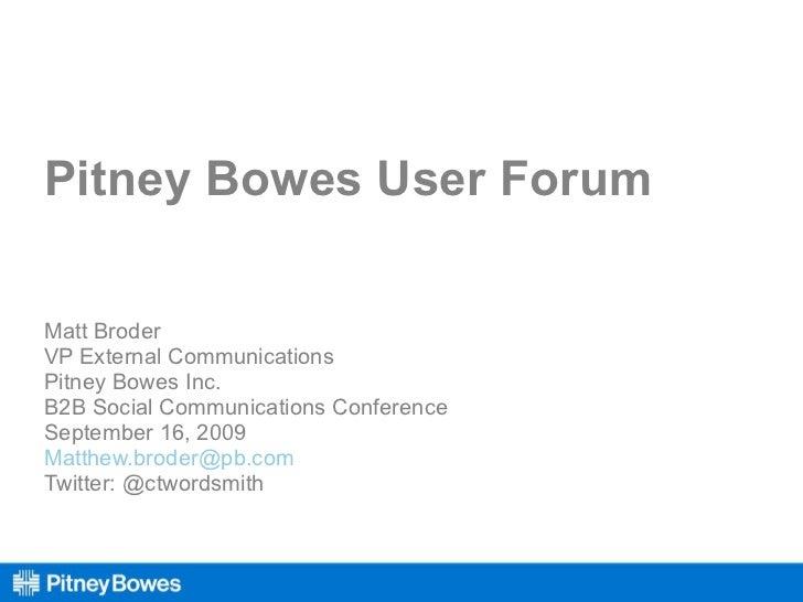 Pitney Bowes User Forum Matt Broder VP External Communications Pitney Bowes Inc. B2B Social Communications Conference Sept...