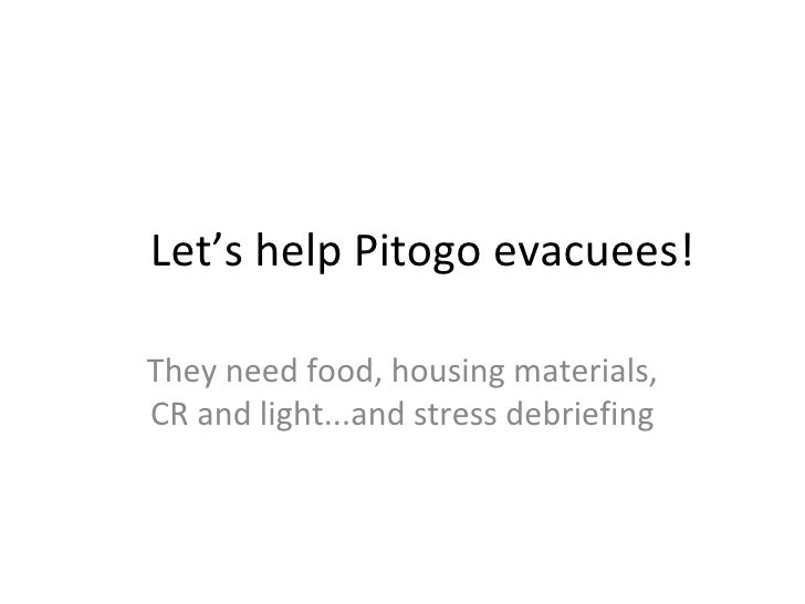 Let's help Pitogo evacuees!They need food, housing materials,CR and light...and stress debriefing