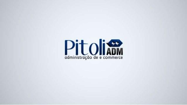 QUEM SOMOS?  A Pitoli ADM é uma Administradora de E-commerce que  está há mais de 4 anos no mercado e nasceu com o  objeti...