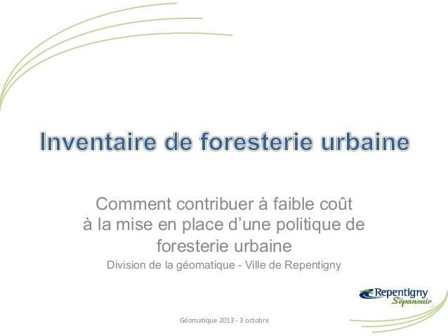 Comment contribuer à faible coût à la mise en place d'une politique de foresterie urbaine Division de la géomatique - Vill...