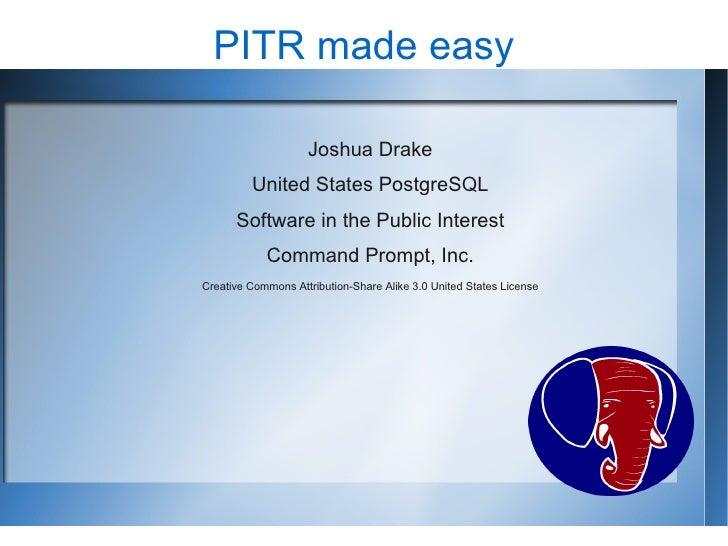 PITR made easy                      Joshua Drake          United States PostgreSQL       Software in the Public Interest  ...