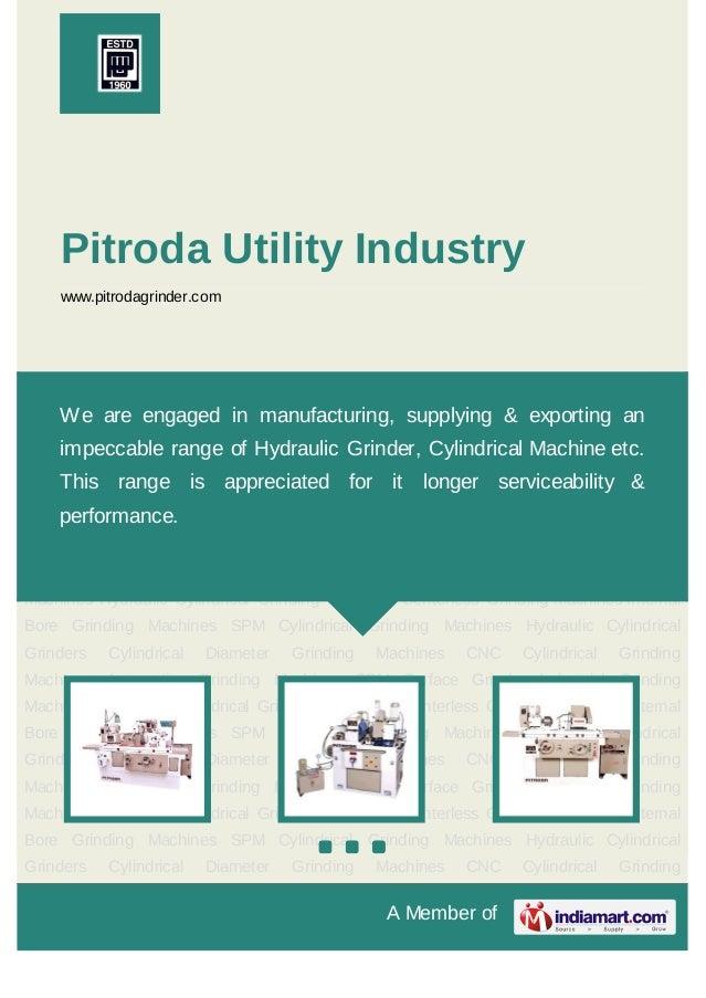 A Member ofPitroda Utility Industrywww.pitrodagrinder.comHydraulic Cylindrical Grinding Machines Centerless Grinding Machi...