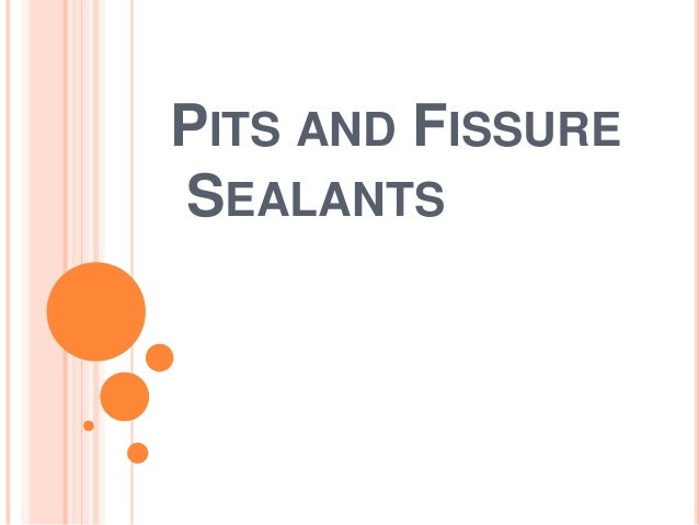 PITS AND FISSURE SEALANTS