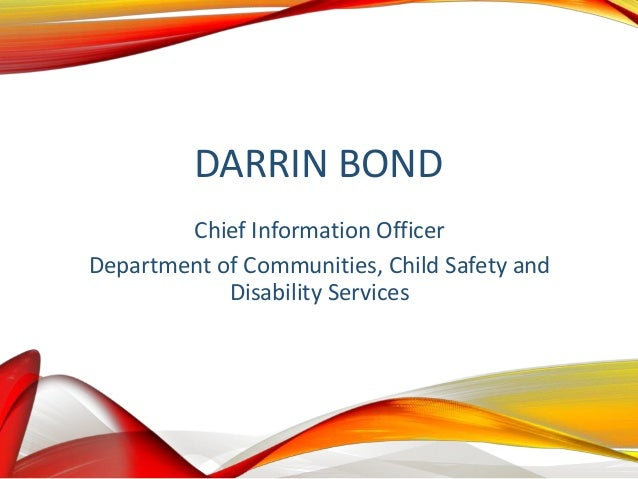 DARRIN BOND Chief Information Officer Department of Communities, Child Safety and Disability Services