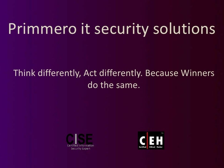 Primmero it security solutions<br />Think differently, Act differently. Because Winners do the same.<br />