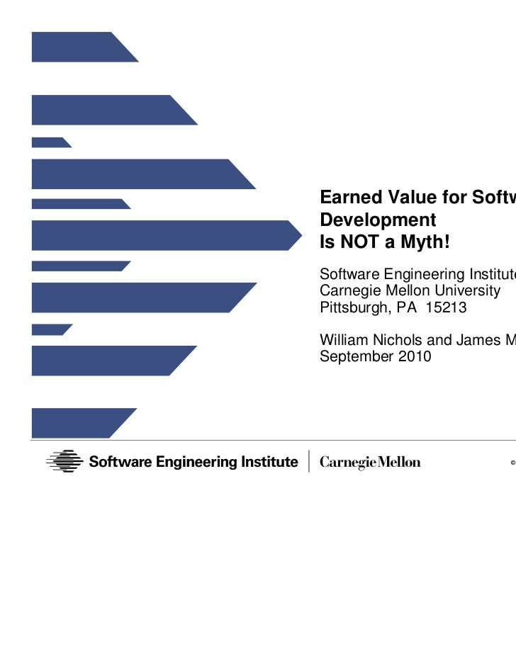 Earned Value for SoftwareDevelopmentIs NOT a Myth!Software Engineering InstituteCarnegie Mellon UniversityPittsburgh, PA 1...