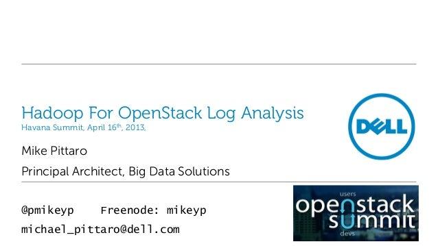 Hadoop For OpenStack Log AnalysisHavana Summit, April 16th, 2013,Mike PittaroPrincipal Architect, Big Data Solutions@pmike...