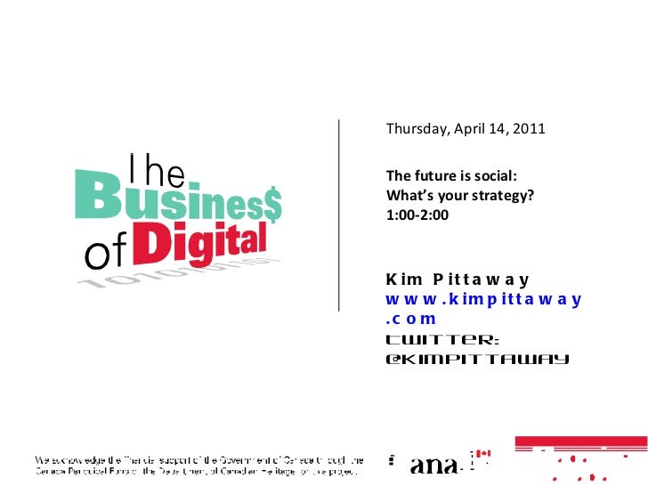Kim Pittaway www. kimpittaway .com Twitter: @kimpittaway Thursday, April 14, 2011  The future is social: What's your strat...