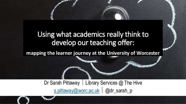 Using what academics really think to develop our teaching offer: mapping the learner journey at the University of Worceste...