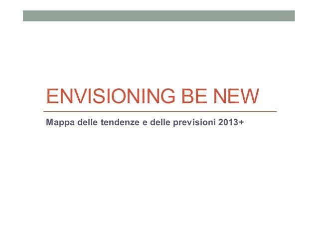 ENVISIONING BE NEW Mappa delle tendenze e delle previsioni 2013+