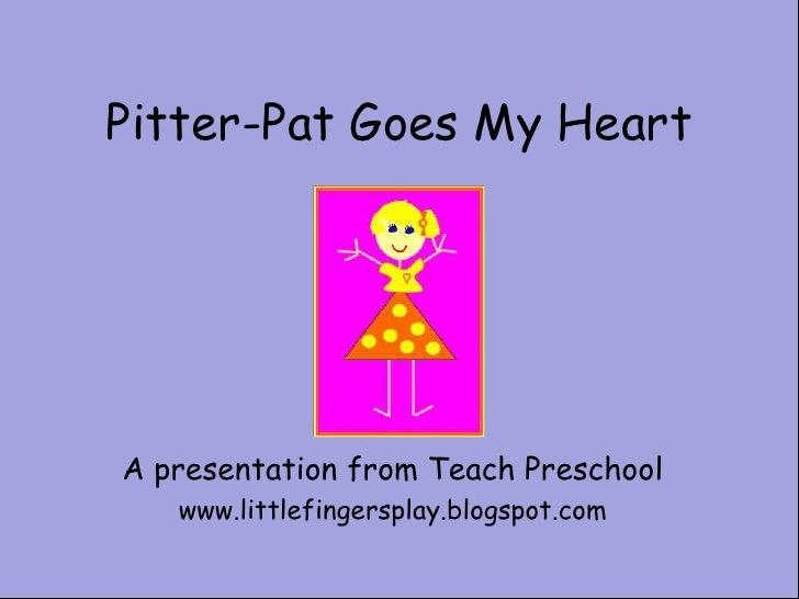Pitter-Pat Goes My Heart<br />A presentation from Teach Preschool<br />www.littlefingersplay.blogspot.com<br />
