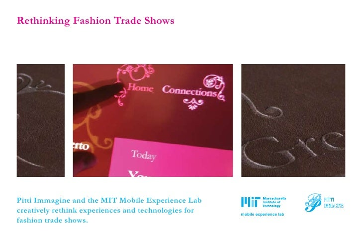 Rethinking Fashion Trade Shows     Pitti Immagine and the MIT Mobile Experience Lab creatively rethink experiences and tec...