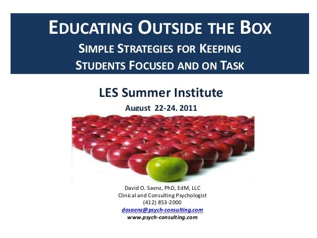 EDUCATING OUTSIDE THE BOX SIMPLE STRATEGIES FOR KEEPING STUDENTS FOCUSED AND ON TASK LES Summer Institute August 22-24, 20...